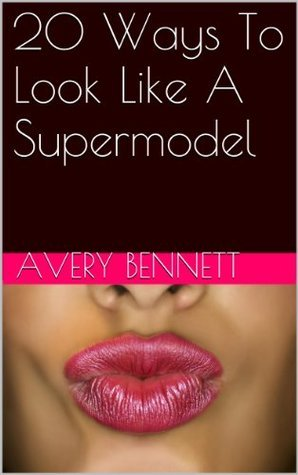 20 Ways To Look Like A Supermodel Avery Bennett