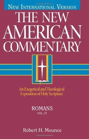 Romans: An Exegetical and Theological Exposition of Holy Scripture  by  Robert H. Mounce