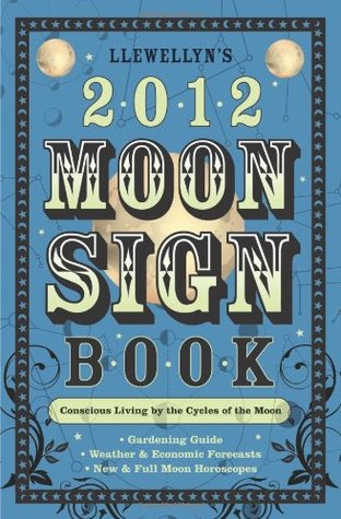 Llewellyns 2012 Moon Sign Book: Conscious Living  by  the Cycles of the Moon (Annuals - Moon Sign Book) by Llewellyn Publications