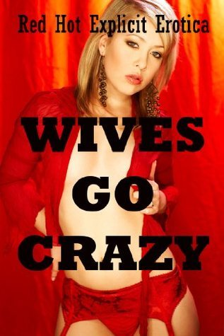 Wives Go Crazy: Five Tales of Sexy Wives Amber Cross