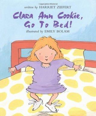 Clara Ann Cookie, Go to Bed! Harriet Ziefert