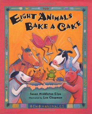 Eight Animals Bake A Cake Susan Middleton Elya