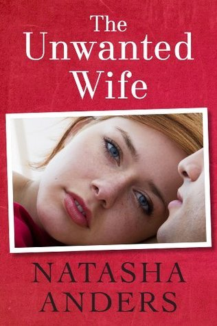 The Unwanted Wife (Unwanted, #1)  by  Natasha Anders