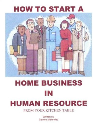 How To Start A Human Resources Business - From Your Kitchen Table (Kitchen Table Office Series)  by  Severo Melendez