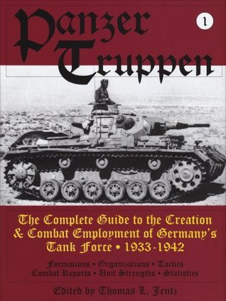 Panzertruppen: The Complete Guide to the Creation & Combat Employment of Germanys Tank Force 1933-1942 (Schiffer military history) (v. 1)  by  Thomas L. Jentz