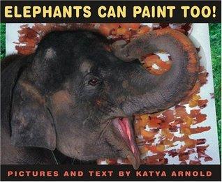 Elephants Can Paint Too! Katya Arnold