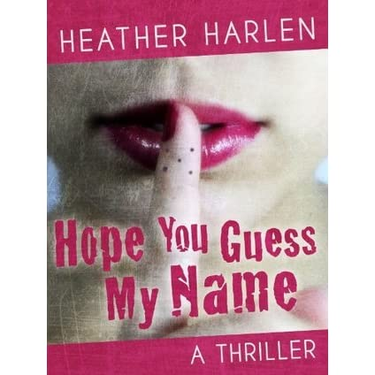 Hope You Guess My Name: A Thriller by Heather Harlen — Reviews, Discussion, Bookclubs, Lists