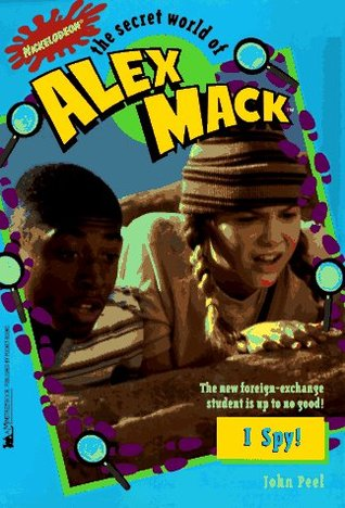 I Spy! (The Secret World of Alex Mack, #13)  by  John Peel