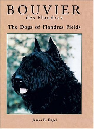 Bouvier Des Flanders: The Dogs of Flandres Fields  by  James R. Engel