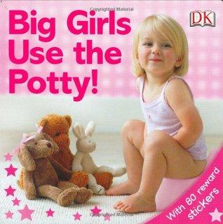 Big Girls Use the Potty! Andrea Pinnington