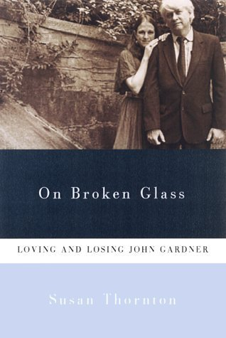 On Broken Glass: Loving and Losing John Gardner Susan Thornton