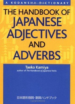 The Handbook of Japanese Adjectives and Adverbs  by  Taeko Kamiya