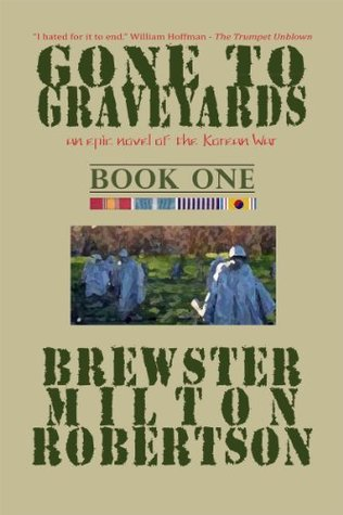 GONE TO GRAVEYARDS-an epic novel of the Korean War BOOK ONE Brewster Milton Robertson