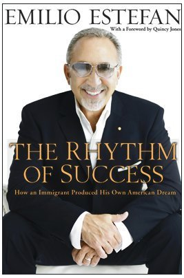 The Rhythm of Success: How an Immigrant Produced His Own American Dream  by  Emilio Estefan