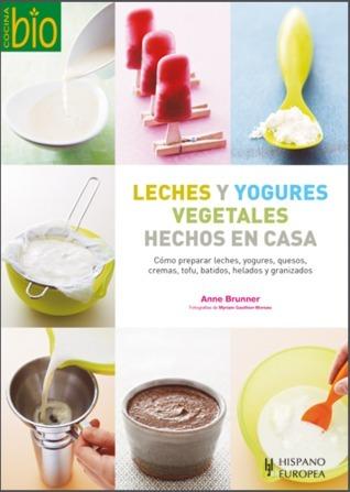 Leches y yogures vegetales hechos en casa Anne Brunner