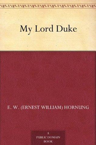 My Lord Duke  by  E.W. Hornung