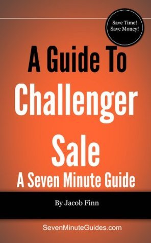 A Guide To The Challenger Sale  by  Jacob Finn