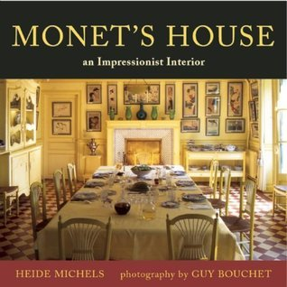 Monets House: An Impressionist Interior  by  Heide Michels