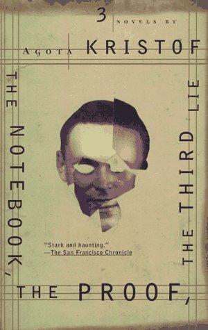 The Notebook, The Proof, The Third Lie: Three Novels Ágota Kristóf
