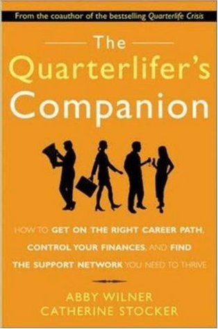 The Quarterlifers Companion : How to Get on the Right Career Path, Control Your Finances, and Find the Support Network You Need to Thrive  by  Abby Wilner