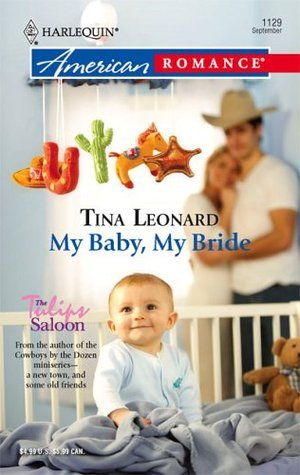 My Baby, My Bride (The Tulips Saloon, #1)  by  Tina Leonard