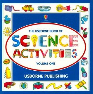 Usborne Book of Science Activities, Vol. 1  by  Helen Edom