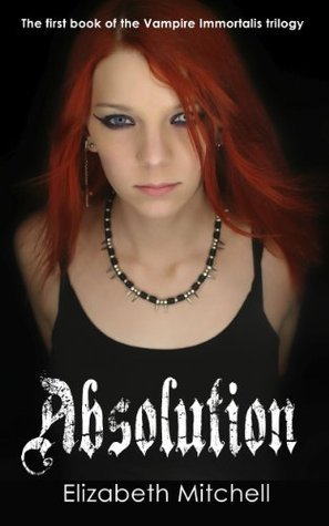 Absolution (The Vampire Immortalis Trilogy, #1)  by  Elizabeth Mitchell