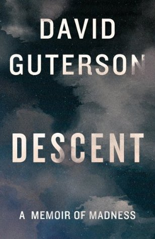 Descent: A Memoir of Madness (Kindle Single) David Guterson