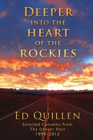 Deeper into the Heart of the Rockies: Selected columns from The Denver Post 1999-2012  by  Ed Quillen