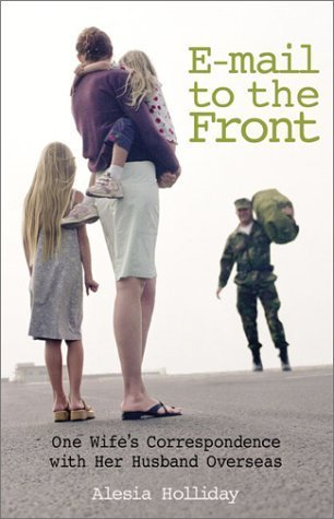 E-Mail To The Front: One Wifes Correspondence With Her Husband Overseas  by  Alesia Holliday