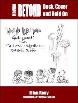 Moving Beyond Duck, Cover and Hold On: Emergency Preparedness Guidebook for School Volunteers, Parents and PTAs  by  Ellen Rony