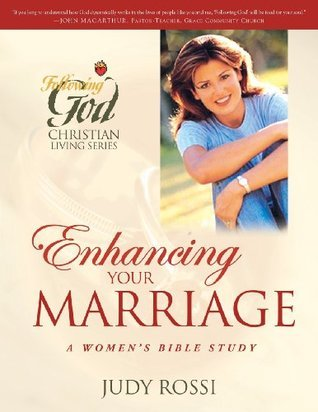 Enhancing Your Marriage: A Womans Bible Study  by  Judy Rossi