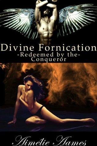 Redeemed the Conqueror (Divine Fornication IV--An Erotic Story of Angels, Vampires and Werewolves (Divine Fornication by Aimélie Aames