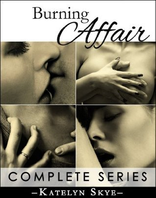 Burning Affair (Submissive Romance) - Complete Collection Katelyn Skye