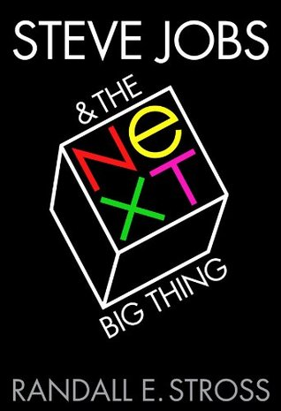 Steve Jobs & The NeXT Big Thing  by  Randall Stross