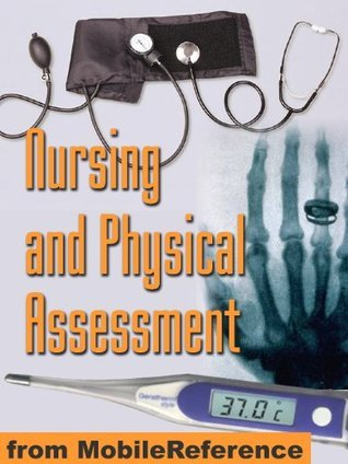 Nursing and Physical Assessment Study Guide. Detailed coverage of physical exam, assessment techniques, assessment scales, blood tests, and more (Mobi Medical)  by  MobileReference