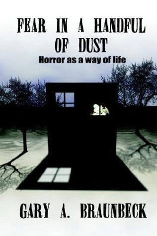 Fear in a Handful of Dust: Horror as a Way of Life Gary A. Braunbeck