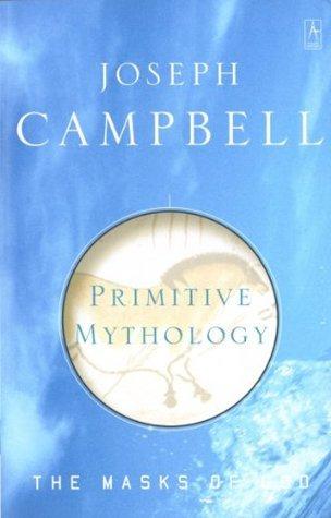 The Masks of God, Vol. 1: Primitive Mythology  by  Joseph Campbell