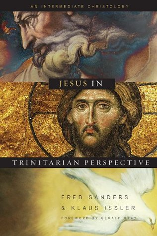 Jesus in Trinitarian Perspective: An Introductory Christology  by  Fred Sanders