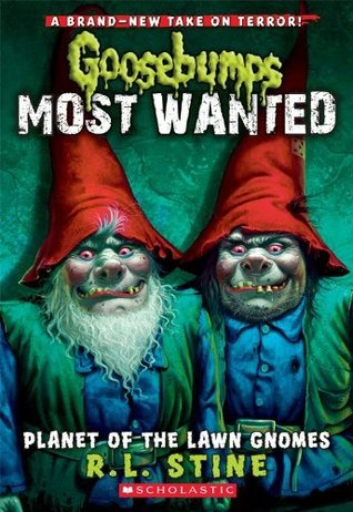 Goosebumps Most Wanted #1: Planet of the Lawn Gnomes  by  R.L. Stine