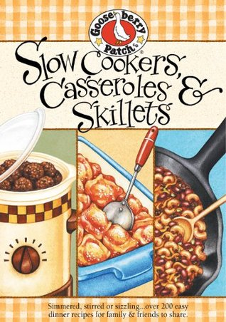 Slow Cooker, Casseroles & Skillets Cookbook: Simmered, stirred or sizzling...over 200 easy dinner recipes for family & friends to share. (Everyday Cookbook Collection)  by  Gooseberry Patch