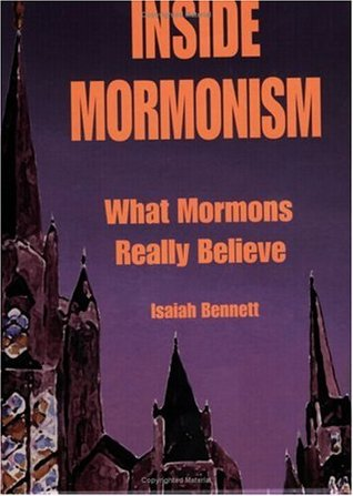 Inside Mormonism: What Mormons Really Believe  by  Isaiah Bennett