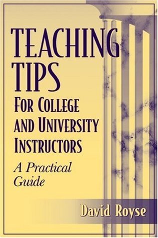 Teaching Tips for College and University Instructors: A Practical Guide David Royse