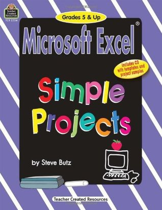 Microsoft Excel: Simple Projects, Challenging  by  Steve Butz