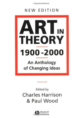 Art In Theory, 1900 1990: An Anthology Of Changing Ideas  by  Charles Harrison