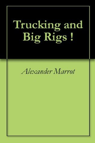 Trucking and Big Rigs ! Alexander Marrot