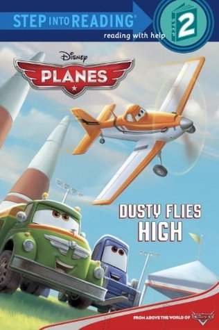 Dusty Flies High (Planes: Step into Reading Book)  by  Susan Amerikaner