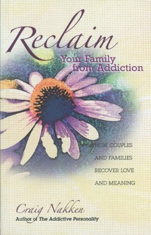 Reclaim Your Family From Addiction: How Couples and Families Recover Love and Meaning Craig Nakken