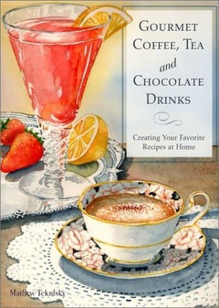 Gourmet Coffee, Tea and Chocolate Drinks: Creating Your Favorite Recipes at Home  by  Mathew Tekulsky