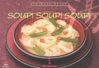 Soup! Soup! Soup!: Chinese Style  by  Mu-Tsun Li
